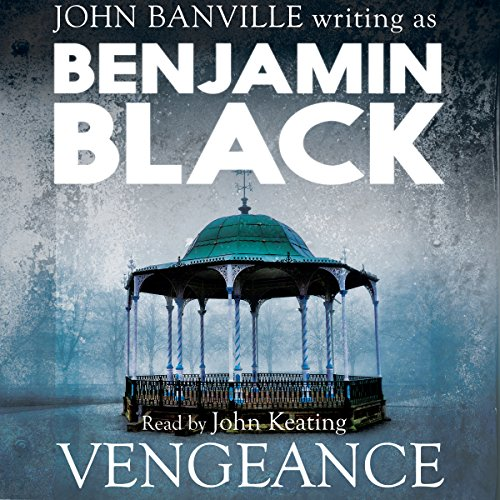 Vengeance                   By:                                                                                                                                 Benjamin Black                               Narrated by:                                                                                                                                 John Keating                      Length: 9 hrs and 51 mins     4 ratings     Overall 3.0