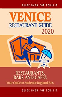 Venice Restaurant Guide 2020: Best Rated Restaurants in Venice, Italy - Top Restaurants, Special Places to Drink and Eat Good Food Around (Restaurant Guide 2020)