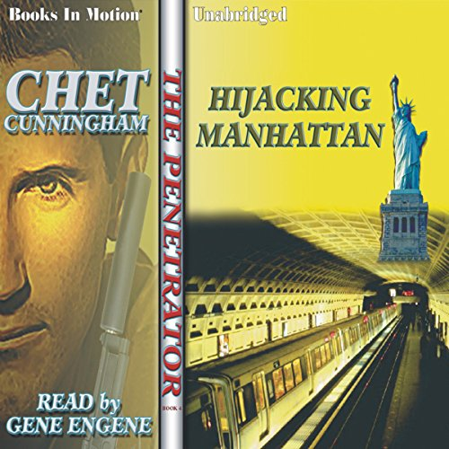 Hijacking Manhattan     Penetrator Series, Book 4              By:                                                                                                                                 Chet Cunningham                               Narrated by:                                                                                                                                 Gene Engene                      Length: 5 hrs and 19 mins     3 ratings     Overall 4.0