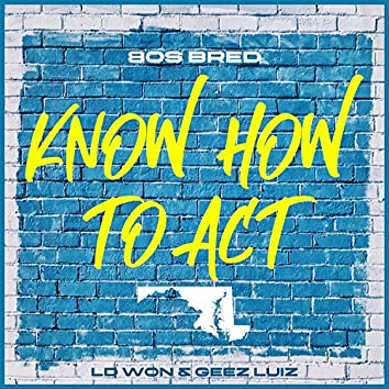 Know How to Act (feat. LD Won & Geez Luiz)