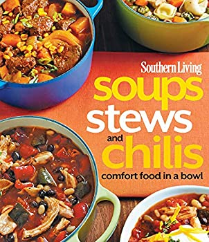 Southern Living Soups Stews and Chilis  Comfort Food in a Bowl  Southern Living  Paperback Oxmoor
