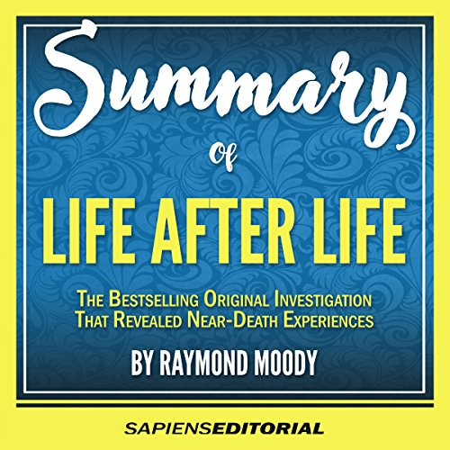 Summary of Life After Life: The Bestselling Original Investigation That Revealed Near-Death Experiences audiobook cover art