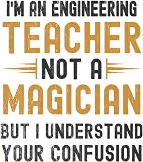 Im a Engineering Teacher, Not a Magician, but Understand, your Confusion : Funny Notebook Gift for Engineering Teachers: F...