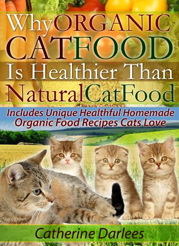 Why Organic Cat Food Is Healthier Than Natural Cat Food - Includes Unique Healthful Homemade Organic Food Recipes Cats Love (English Edition)