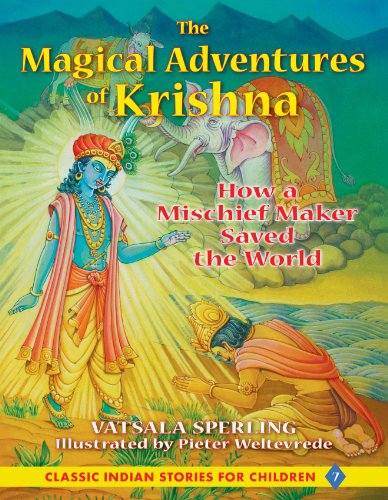 The Magical Adventures of Krishna: How a Mischief Maker Saved the World (Classic Indian Stories for Children)