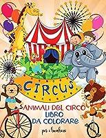 Animali del circo libro da colorare per i bambini: Divertente libro da colorare con gli animali del circo per bambiniI Imparare e divertente grandi immagini - Per i bambini - Stimolare la creativitàI Ragazzi e ragazze I Bambini in età prescolare I Bambini piccoliI Bello I Disegni unici per bambini 2-6 I 4-