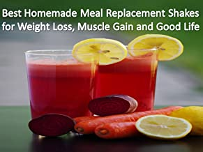 Best Homemade Meal Replacement Shakes for Weight Loss & Muscle Gain: 50 Natural Shakes for Fat Burning