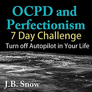 OCPD and Perfectionism: 7 Day Challenge: Turn Off Autopilot in Your Life     Transcend Mediocrity Book 76              By:                                                                                                                                 J.B. Snow                               Narrated by:                                                                                                                                 Mike Norgaard                      Length: 15 mins     3 ratings     Overall 4.0