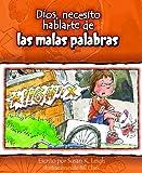 Dios, necesito hablarte de€¦ Las malas palabras (God I Need to Talk to You about Bad Words) (God I Need... (Spanish)) (Spanish Edition)