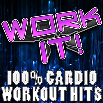 Work It! (100% Cardio Workout Hits)