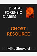 Digital Forensic Diaries: Ghost Resource Kindle Edition