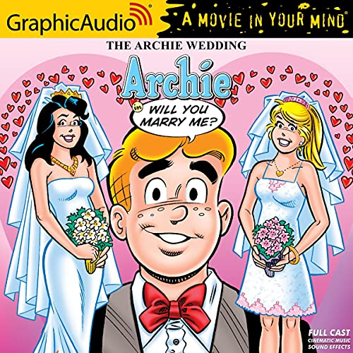 The Archie Wedding: Archie in Will You Marry Me? (Dramatized Adaptation): Archie Comics