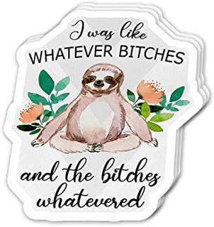 Cool Sticker (3 pcs/Pack, 3x4 inch) I was Like Whatever Bitches - Cute Sloth Perfect for Water Bottle,Laptop,Phone, Extra Durable Vinyl Decal