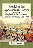 Breaking the Appalachian Barrier: Maryland as the Gateway to Ohio and the West, 1750-1850