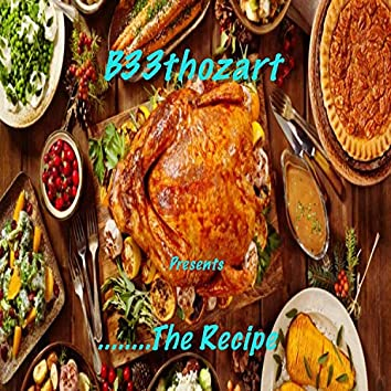 B33thozart Presents ........ The Recipe