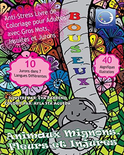 ANTI-STRESS Livre De Coloriage Pour Adultes Avec Gros Mots, Insultes Et Jurons: Animaux Mignons, Fleurs Et Injures