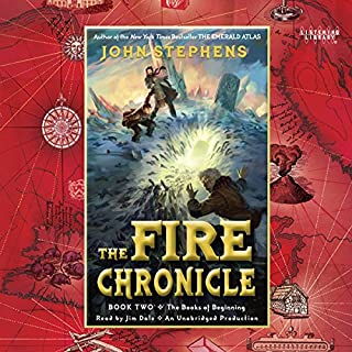 The Fire Chronicle     The Books of Beginning, Book 2              Written by:                                                                                                                                 John Stephens                               Narrated by:                                                                                                                                 Jim Dale                      Length: 12 hrs and 21 mins     4 ratings     Overall 4.8