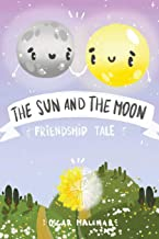 The Sun and The Moon. Friendship Tale: The Bedtime Story about a Magical and Eternal Friendship between the Sun and the Moon for Children