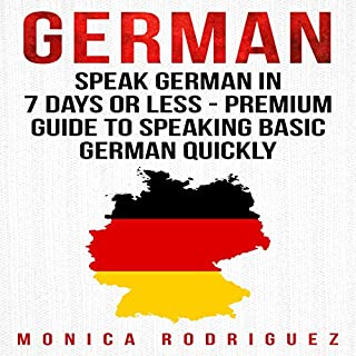 German: Speak German in 7 Days or Less - Premium Guide to Speaking Basic German Quickly cover art