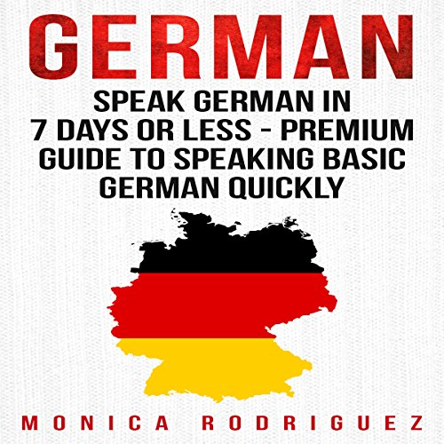 German: Speak German in 7 Days or Less - Premium Guide to Speaking Basic German Quickly Titelbild
