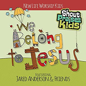 We Belong To Jesus (feat. New Life Kids)