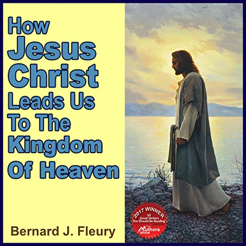 How Jesus Christ Leads Us to the Kingdom of Heaven audiobook cover art