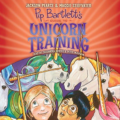 Pip Bartlett's Guide to Unicorn Training: Pip Bartlett, Book 2