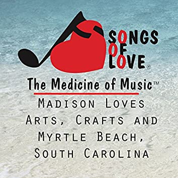 Madison Loves Arts, Crafts and Myrtle Beach, South Carolina