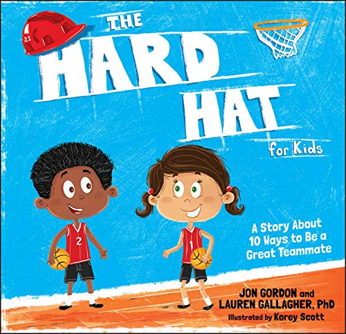 The Hard Hat for Kids: A Story About 10 Ways to Be a Great Teammate (Jon Gordon)