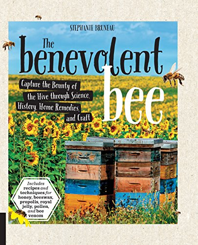 The Benevolent Bee: Capture the Bounty of the Hive through Science, History, Home Remedies, and Craft - Includes recipes and techniques for honey, beeswax, ... pollen, and bee venom (English Edition)
