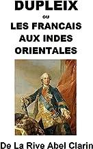 DUPLEIX OU LES FRANCAIS AUX INDES ORIENTALES (French Edition)