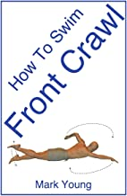 How To Swim Front Crawl: A Step-By-Step Guide For Beginners Learning  Front Crawl Technique