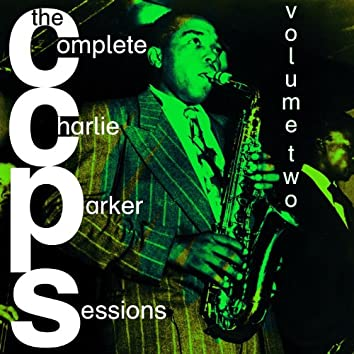 The Complete Charlie Parker Sessions, Vol. 2