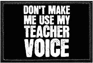 Don't Make Me Use My Teacher Voice - Black Background Morale Patch | Hook and Loop Attach for Hats, Jeans, Vest, Coat | 2x3 in | by Pull Patch