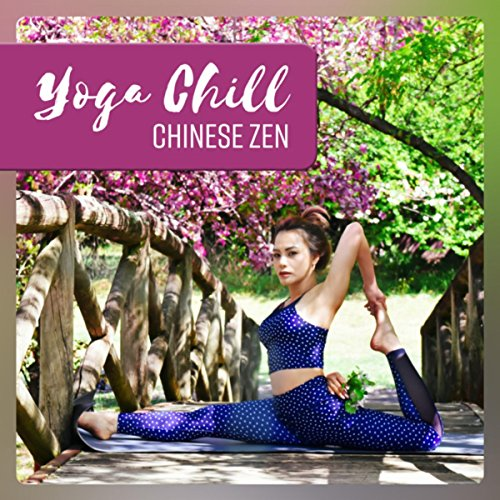 Yoga Chill (Chinese Zen - Oriental Music for Calm Soul, Deep Breathing, Clear Mind)