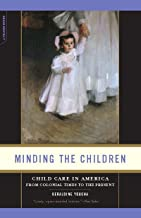 Minding the Children: Child Care in America from Colonial Times to the Present