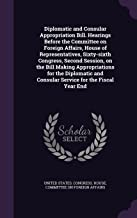 Diplomatic and Consular Appropriation Bill. Hearings Before the Committee on Foreign Affairs, House of Representatives, Sixty-Sixth Congress, Second ... and Consular Service for the Fiscal Year End