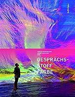 Gesprachsstoff Farbe: Beitrage Aus Wissenschaft, Kunst Und Gesellschaft