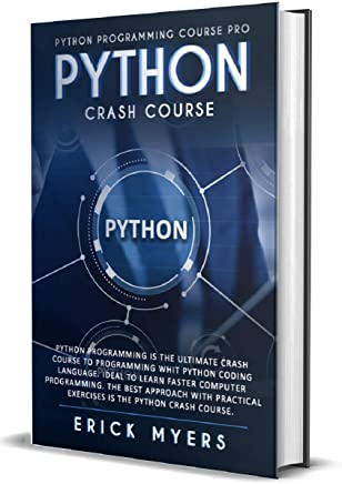 Python Crash Course: Python Programming Is The Ultimate Crash Course To Programming With Python Coding Language Ideal To Learn Faster Computer Programming. ...  With Practical Exercises (English Edition)