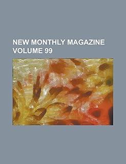 New Monthly Magazine Volume 99
