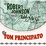 Songtexte von Tom Principato - Robert Johnson Told Me So