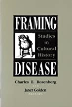 Framing Disease: Studies in Cultural History (Health and Medicine in American Society)