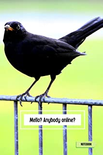 Mellow? Anybody online?: An amazing notebook/journal gift for blackbird enthusiasts, bird watchers, conservationists, and ...