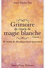Grimoire de rituels de magie blanche Volume 1: 30 rituels de développement personnel Format Kindle