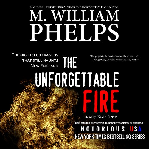 The Unforgettable Fire     Notorious Rhode Island, Massachusetts, and Connecticut              De :                                                                                                                                 M. William Phelps                               Lu par :                                                                                                                                 Kevin Pierce                      Durée : 2 h et 34 min     Pas de notations     Global 0,0