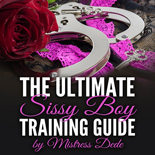 The Ultimate Sissy Boy Training Guide by Mistress Dede audiobook cover art