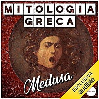 Medusa     Mitologia greca              Di:                                                                                                                                 autore sconosciuto                               Letto da:                                                                                                                                 Gaetano Marino                      Durata:  11 min     13 recensioni     Totali 4,5