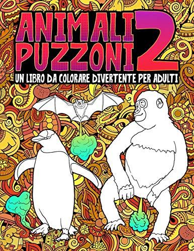 Animali puzzoni 2: un libro da colorare divertente per adulti