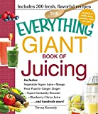 The Everything Giant Book of Juicing: Includes Vegetable Super Juice, Mango Pear Punch, Ginger Zinger, Super Immunity Booster, Blueberry Citrus Juice and hundreds more! (Everything)