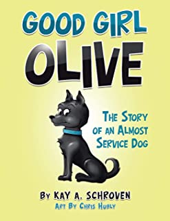 Good Girl Olive: The Story of an Almost Service Dog